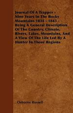 Journal of a Trapper - Nine Years in the Rocky Mountains 1834 - 1843 - Being a General Description of the Country, Climate, Rivers, Lakes, Mountains,