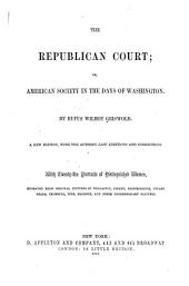 The Republican Court, Or, American Society in the Days of Washington