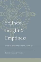 Stillness, Insight, and Emptiness: Buddhist Meditation from the Ground Up