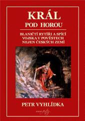 Král pod horou: Blaničtí rytíři a spící vojska v pověstech nejen českých zemí