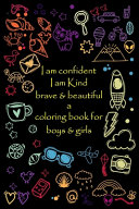 I Am Confident, i Am Kind, Brave & Beautiful a Coloring Book for Boys and Girls