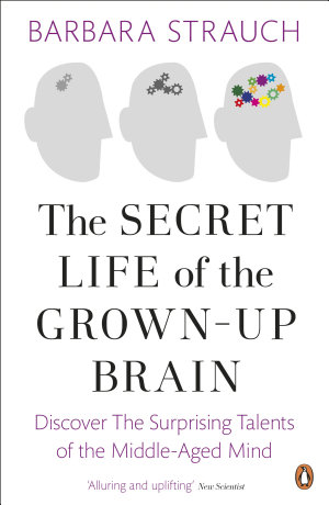 The Secret Life of the Grown Up Brain