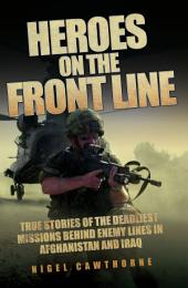 Heroes on the Frontline - True Stories of the Deadliest Missions Behind the Enemy Lines in Afghanistan and Iraq