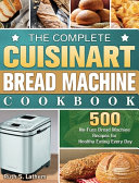 The Complete Cuisinart Bread Machine Cookbook PDF