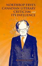 Northrop Frye s Canadian Literary Criticism and Its Influence PDF