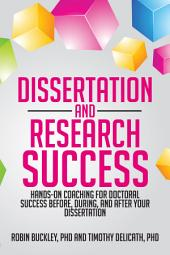 Dissertation and Research Success: Hands-On Coaching for Doctoral Success Before, During, and After Your Dissertation