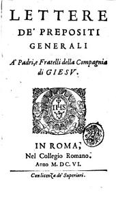 Lettere de' prepositi generali a' Padri, e fratelli della Compagnia di Giesu
