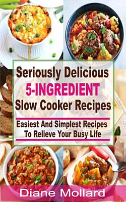 Seriously Delicious 5 Ingredient Slow Cooker Recipes