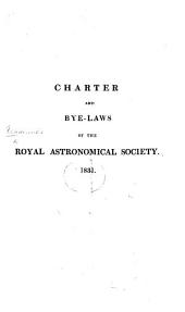Charter and Bye-Laws of the Royal Astronomical Society. 1831
