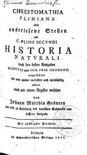 Chrestomathia Pliniana, oder, Auserlesene Stellen aus C. Plinii Secundi Historia naturali