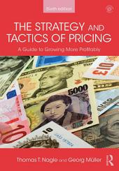 The Strategy and Tactics of Pricing: A Guide to Growing More Profitably, Edition 6