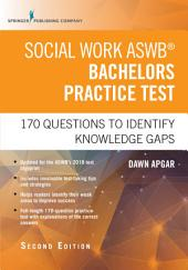 Social Work ASWB Bachelors Practice Test, Second Edition: 170 Questions to Identify Knowledge Gaps, Edition 2