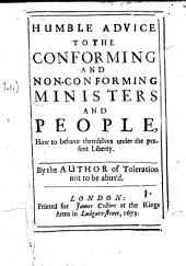 Humble advice to the conforming and non-conforming ministers and people, how to behave themselves under the present liberty. By the author of Toleration not to be abus'd [i.e. Francis Fullwood].