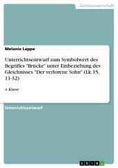 """Unterrichtsentwurf zum Symbolwert des Begriffes """"Brücke"""" unter Einbeziehung des Gleichnisses """"Der verlorene Sohn"""" (Lk 15, 11-32): 4. Klasse"""