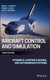 Aircraft Control and Simulation: Dynamics, Controls Design, and Autonomous Systems, Edition 3