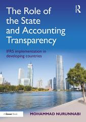 The Role of the State and Accounting Transparency: IFRS Implementation in Developing Countries
