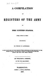 A compilation of registers of the army of the United States, from 1815 to 1837 (inclusive.): To which is appended a list of officers on whom brevets were conferred by the President of the United States, for gallant conduct of meritorious services during the war with Great Britain