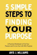 5 Simple Steps to Finding Your Purpose