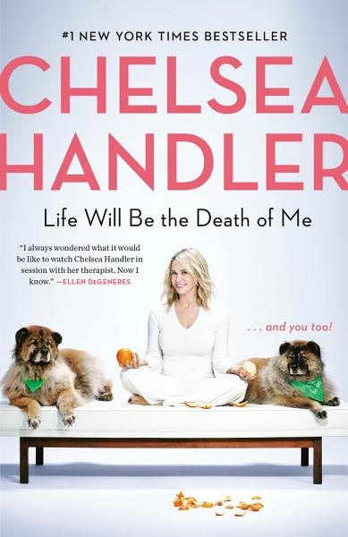 Download Life Will Be the Death of Me        and You Too  Book