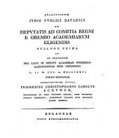 Quaestionum iuris Bavarici de deputatio ad comitia regni e gremio academiarum eligendis sylloge I.