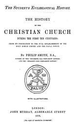 The History of the Christian Church During the First Ten Centuries: From Its Foundation to the Full Establishment of the Holy Roman Empire and the Papal Power
