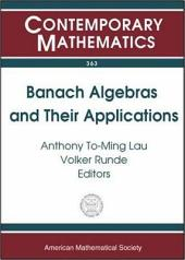 Banach Algebras and Their Applications: Sixteenth International Conference on Banach Algebras, University of Alberta in Edmonton, Canada, July 27-August 9, 2003