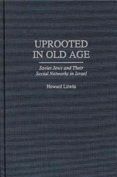 Uprooted in Old Age: Soviet Jews and Their Social Networks in Israel