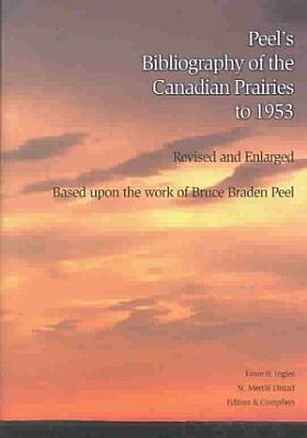 Peel s Bibliography of the Canadian Prairies to 1953 PDF