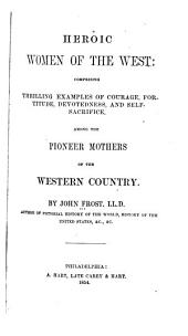 Heroic Women of the West: Comprising Thrilling Examples of Courage, Fortitude, Devotedness, and Self-sacrifice, Among the Pioneer Mothers of the Western Country
