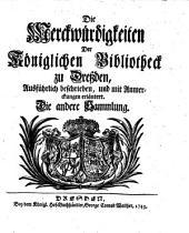 Die Merckwürdigkeiten Der Königlichen Bibliotheck zu Dreßden: Ausführlich beschrieben, und mit Anmerckungen erläutert, Band 1,Ausgabe 2