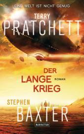 Der Lange Krieg: Lange Erde 2 - Roman