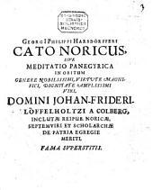 Cato Noricus: sive meditatio panegyrica in obitum ... viri D. Johan. Frid. Loeffelholzi a Colberg