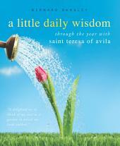A Little Daily Wisdom: Through the Year with Saint Teresa of Avila