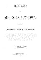 History of Mills County, Iowa: Containing a History of the County, Its Cities, Towns, Etc., a Biographical Directory of Many of Its Leading Citizens, War Record of Its Volunteers in the Late Rebelllion, General and Local Statistics ... History of Iowa and the Northwest, Map of Mills County ... Etc