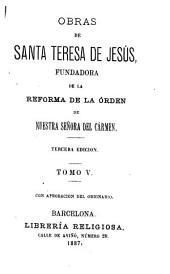 Obras de Santa Teresa de Jesús, fundadora de la reforma de la órden de Nuestra Señora del Carmen: Volumen 5