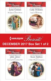Harlequin Presents December 2017 - Box Set 1 of 2: His Queen by Desert Decree\Carrying His Scandalous Heir\Legacy of His Revenge\A Night of Royal Consequences