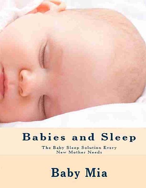 Babies and Sleep  The Baby Sleep Solution Every New Mother Needs