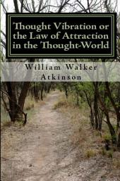 Thought Vibration Or the Law of Attraction in the Thought-World (Updated Edition)