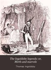 The Ingoldsby Legends ; Or, Mirth and Marvels