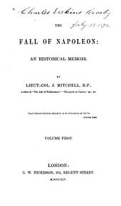 The Fall of Napoleon: An Historical Memoir, Volume 1