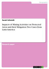 Impacts of Mining Activities on Protected Areas and their Mitigation. Two Cases from Latin America