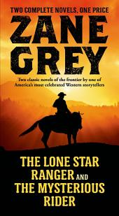 The Lone Star Ranger and The Mysterious Rider: Two Classic Novels of the Frontier