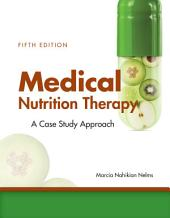 Medical Nutrition Therapy: A Case-Study Approach: Edition 5