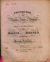 Potpourri pour piano et flûte ou violon d'après des thêmes favoris de l'opéra Marie, musique de Herold: oeuvre 209