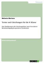 Terme und Gleichungen für die 8. Klasse: Eine Einführung in die Gleichungslehre unter besonderer Berücksichtigung kooperativer Lernformen