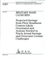 Military Base Closures: Projected Savings from Fleet Readiness Centers Likely Overstated and Actions Needed to track Actual Savings and Overcome Certain Challenges