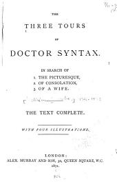 The Three Tours of Doctor Syntax: Poems : in Search of 1. the Picturesque, 2. of Consolation, 3. of a Wife : the Text Complete