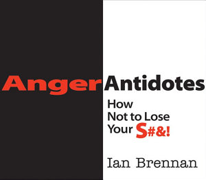Anger Antidotes  How Not to Lose Your S