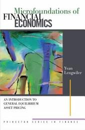 Microfoundations of Financial Economics: An Introduction to General Equilibrium Asset Pricing