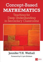 Concept-Based Mathematics: Teaching for Deep Understanding in Secondary Classrooms